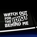 Watch out for the idiot behind me - Decal