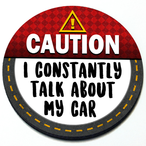 Caution I Constantly Talk about my Car - Grill Badge Product Page