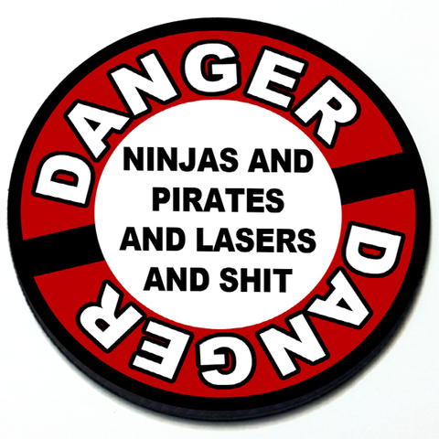 Danger - Ninjas and Pirates and Lasers and Shit - Grill Badge Product Page