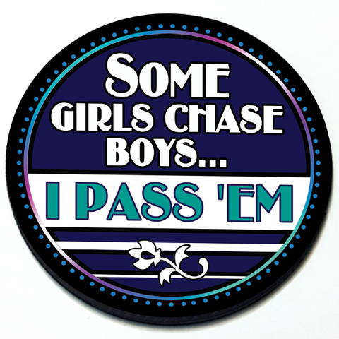 Some Girls Chase Boys I Pass Em Grill Badge Product Page