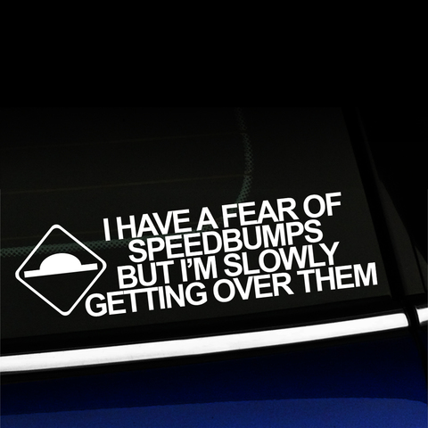 I have a fear of speed bumps - funny vinyl decal Product Page