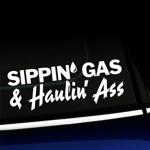 Sippin' Gas & Haulin' Ass - Vinyl Decal Product Page