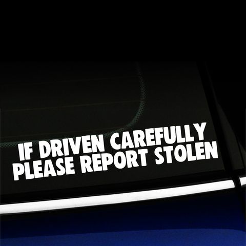 If driven carefully Please report stolen - Funny Vinyl Decal Product Page