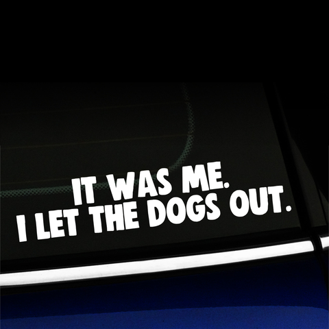 It was me. I let the dogs out. - Vinyl Decal Product Page