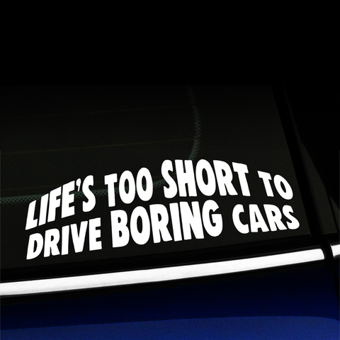 Life's too short to drive boring cars - Vinyl Decal Product Page