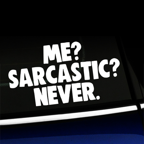 Me? Sarcastic? Never. - Funny Vinyl Decal Product Page