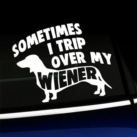 Sometimes I Trip Over My Wiener - Funny Vinyl Decal Product Page