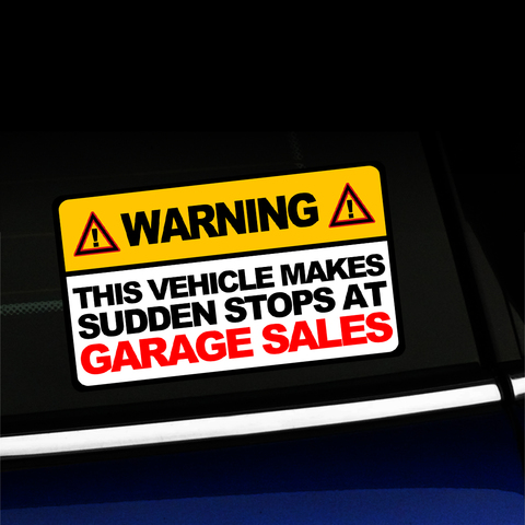 Warning - This vehicle makes sudden stops at garage sales - Funny Sticker Product Page