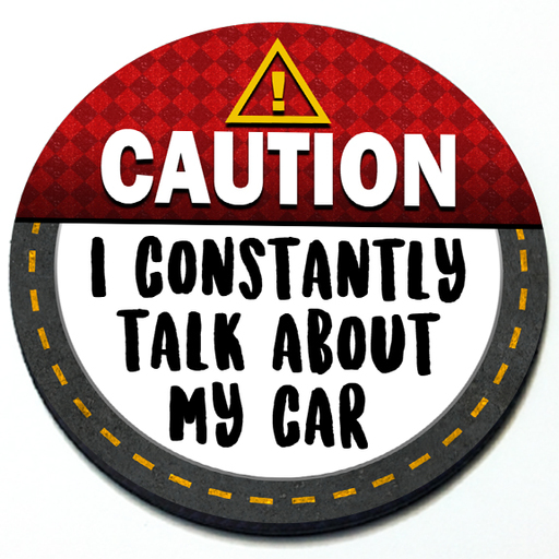 Caution I Constantly Talk about my Car - Grill Badge