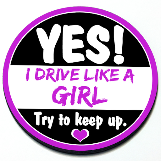 Yes! I Drive Like a Girl. Try to Keep Up