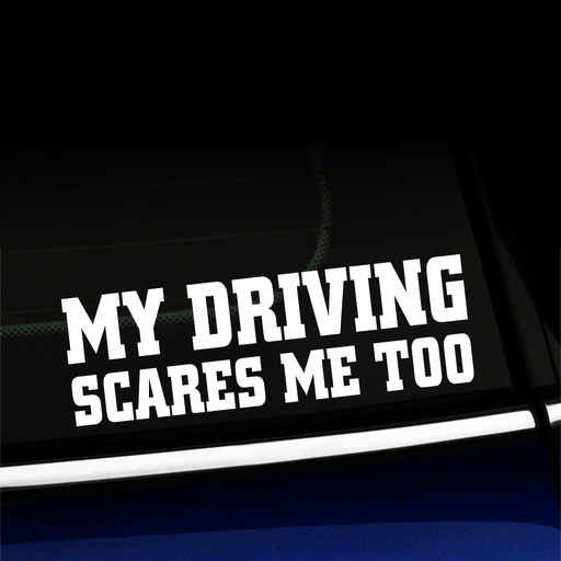 My Driving Scares Me Too - Decal Product Page