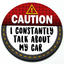 Caution I Constantly Talk about my Car - Grill Badge thumbnail
