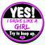 Yes! I Drive Like a Girl. Try to Keep Up thumbnail