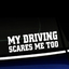 My Driving Scares Me Too - Decal thumbnail